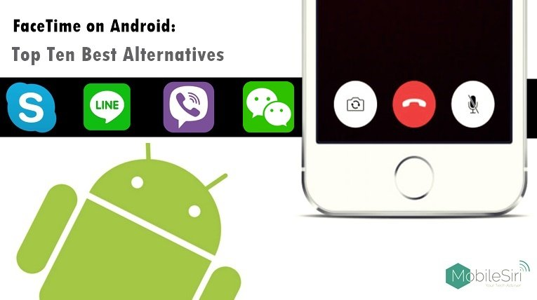 The 10 Best Alternative to Facetime for Android | MobileSiri