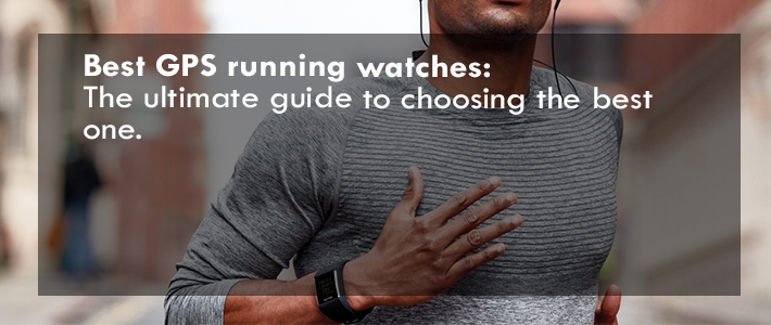 Best GPS running watches: The ultimate guide to choosing the best one