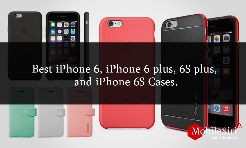 Best iPhone 6, iPhone 6 plus, 6S plus, and iPhone 6S Cases.